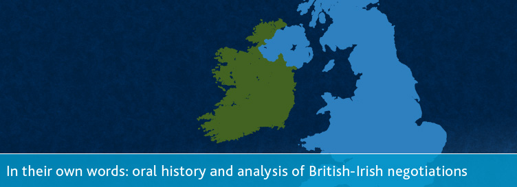 In their own words: oral history and analysis of British-Irish negotiations