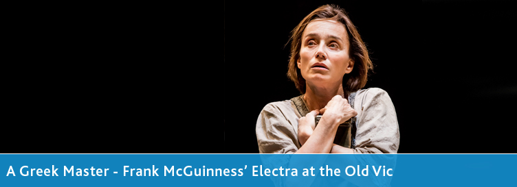 A Greek Master - Frank McGuinness'Electra at the Old Vic, London