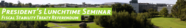 President's Lunchtime Seminar - The Fiscal Stability Treaty referendum
