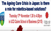 The Aging Care Crisis in Japan: Role of Robotics Based Solutions. 17th November, Quinn School of Business