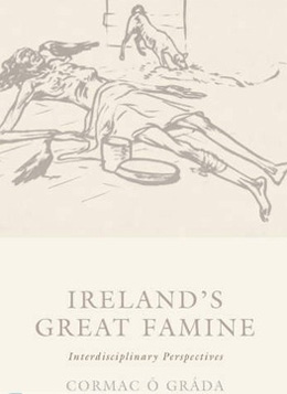 """Ireland's Great Famine: Interdisciplinary Essays"". Image by Mr. Cormac O'Grada."